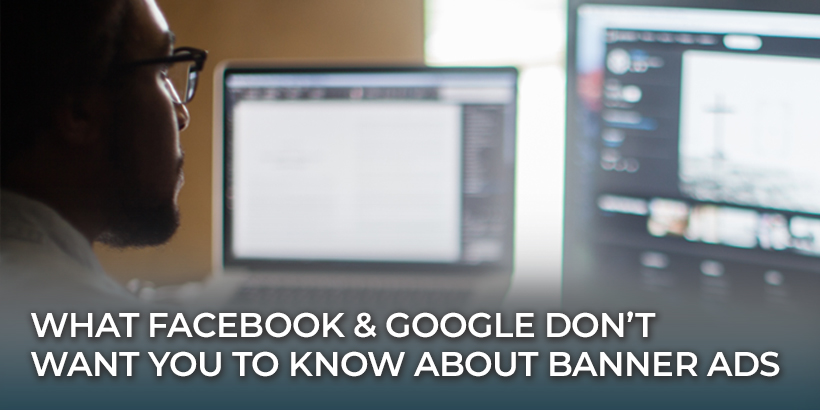 What Facebook and Google Don't Want You To Know About Banner Ads