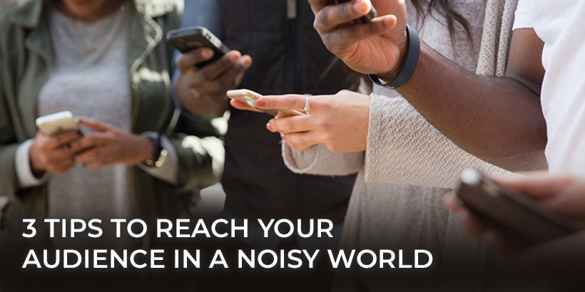 Reach Your Audience in a Noisy World