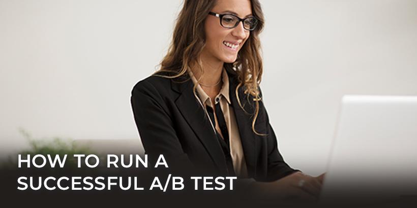 How to Run a Successful A/B Test