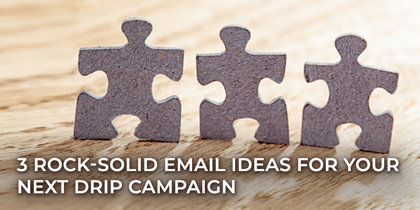 3 Rock-Solid Email Ideas for Your Next Drip Campaign