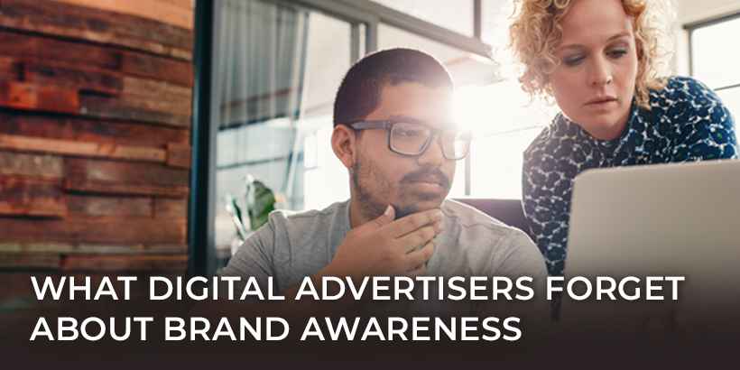 What Digital Advertisers Forget About Brand Awareness