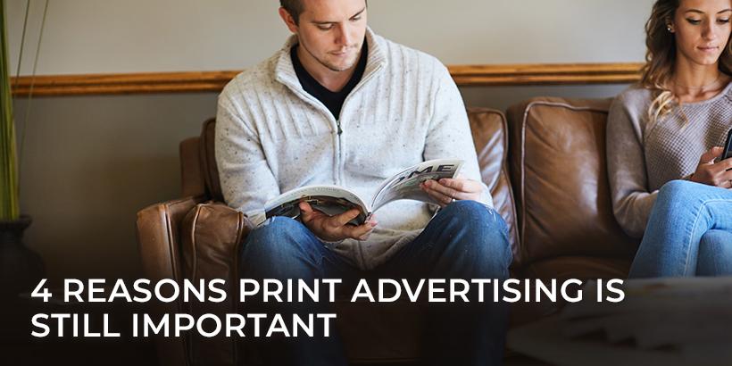 4 Reasons Print Advertising is Still Important
