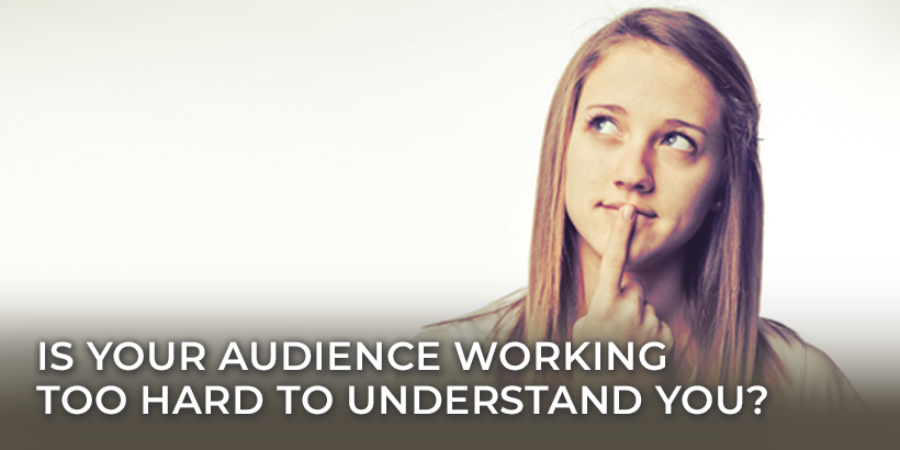 Is your audience working too hard to understand your content?