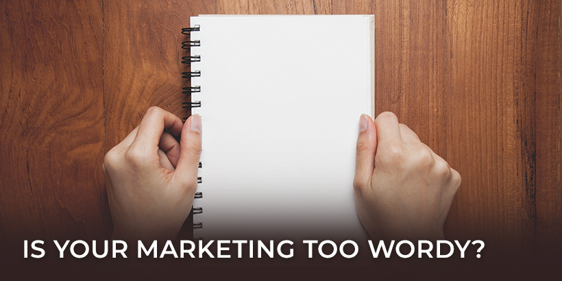 Is Your Marketing Too Wordy? Refine your copy with these simple steps