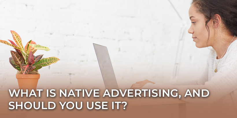 What Is Native Advertising, and Should You Use It? Girl on laptop