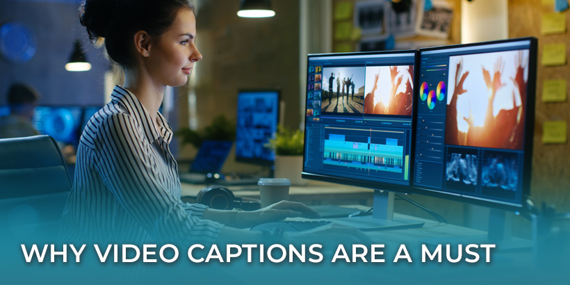 Why Video Captions Are a Must