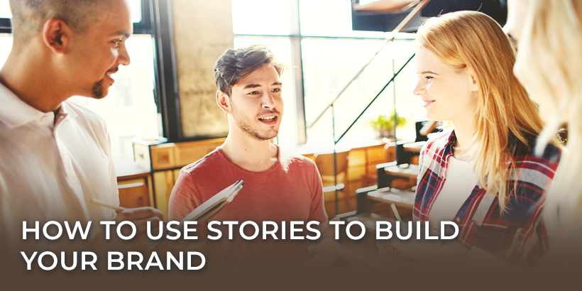 How to Use Stories to Build Your Brand