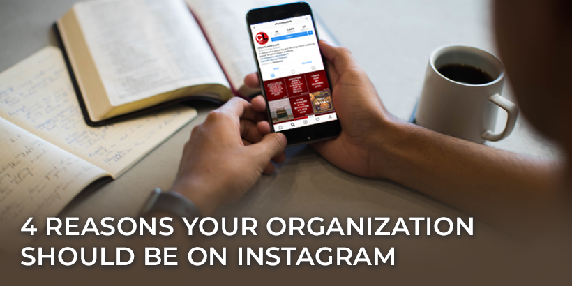 4 Reasons Your Organization Should Be on Instagram