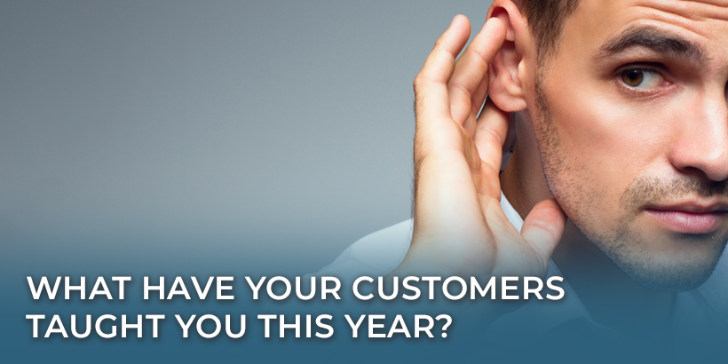 What Have Your Customers Taught You This Year?