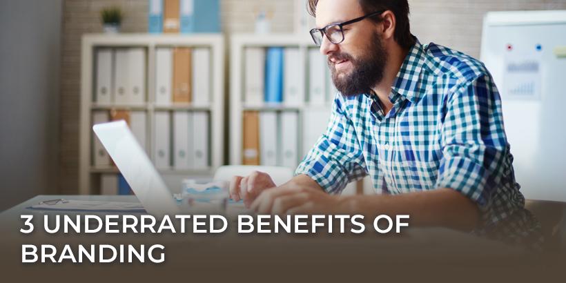 3 Underrated Benefits of Branding