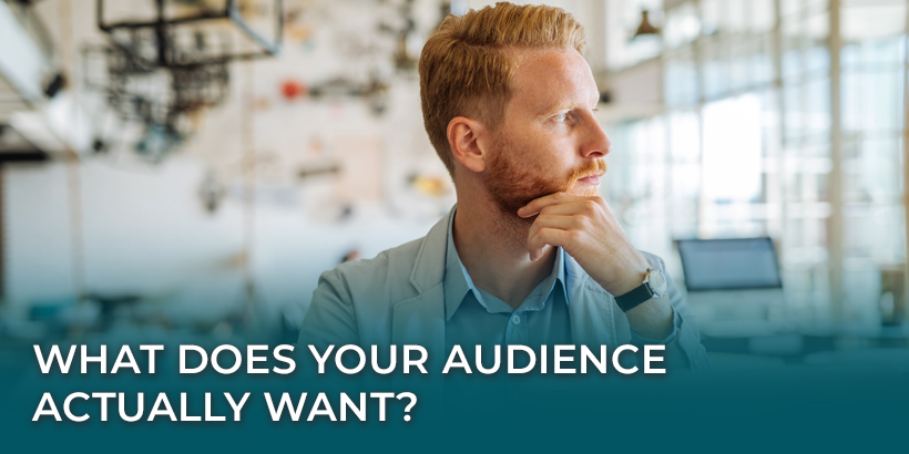 What Does Your Audience Actually Want?