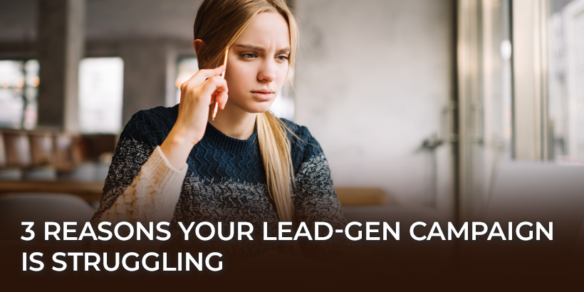 3 Reasons Your Lead-Gen Campaign Is Struggling