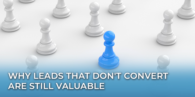 Why Leads That Don't Convert Are Still Valuable