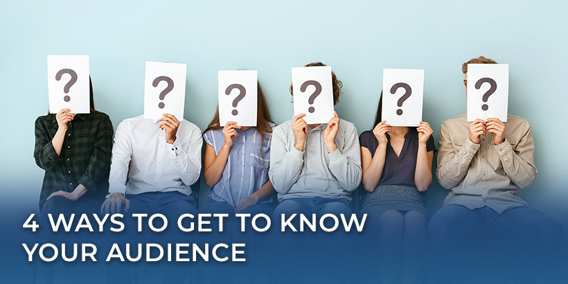 4 Ways to Get to Know Your Audience