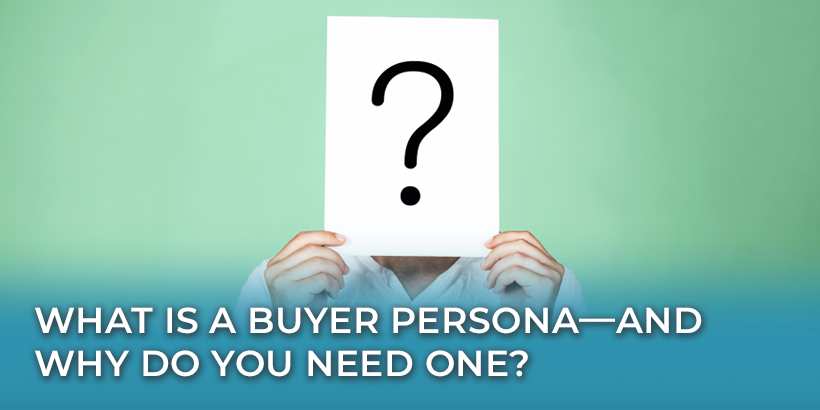 What is a Buyer Persona - And Why Do You Need One?
