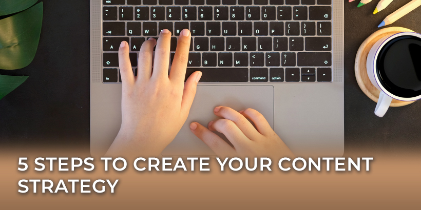 5 Steps to Create Your Content Strategy