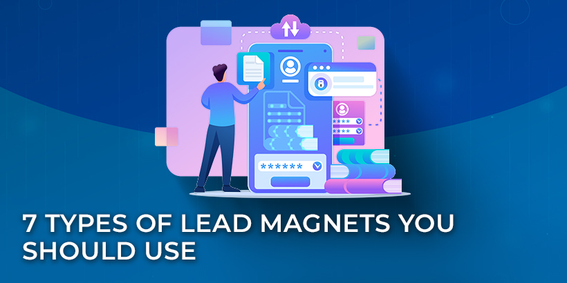 7 Types of Lead Magnets You Should Use