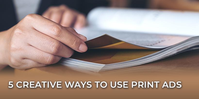 5 Creative Ways to Use Print Ads