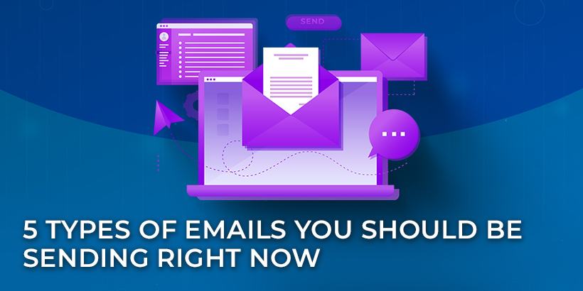 5 Types of Emails You Should Be Sending Right Now