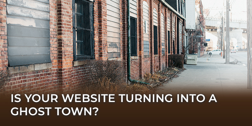 Is Your Website Turning Into a Ghost Town?