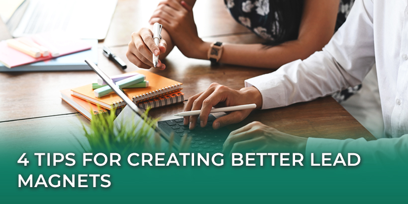 4 Tips for Creating Better Lead Magnets