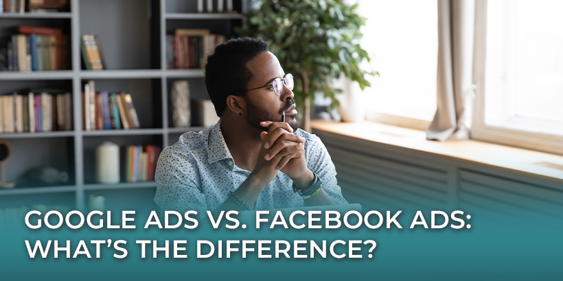 Google Ads vs. Facebook Ads: What's the Difference?