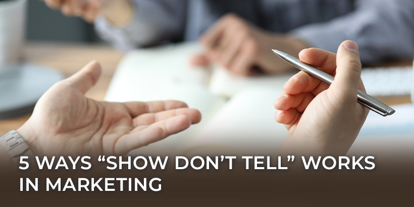 """5 Ways """"Show Don't Tell"""" Works in Marketing"""