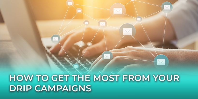 How to Get the Most from Your Drip Campaigns