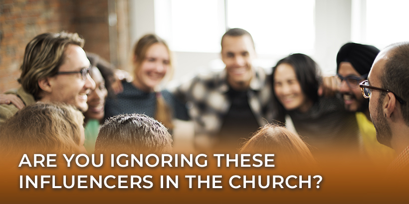 Are You Ignoring These Influencers in the Church?