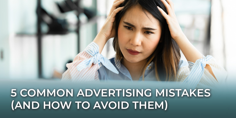 5 Common Advertising Mistakes (And How to Avoid Them)