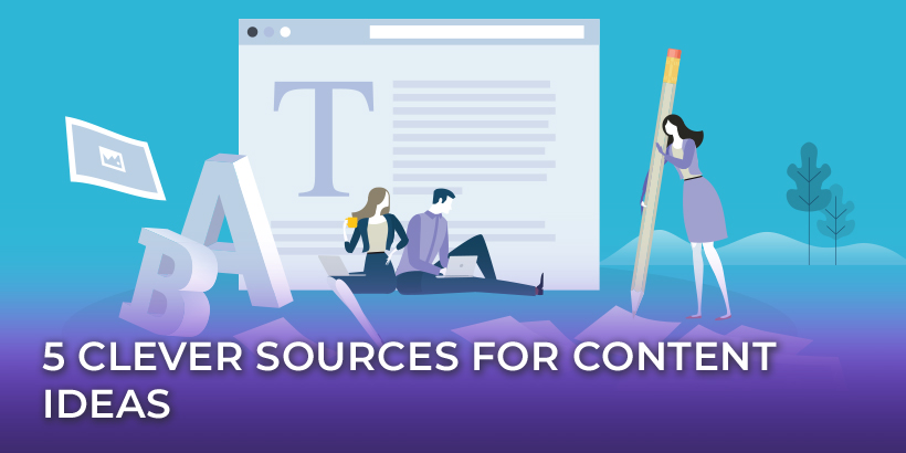 5 Clever Sources for Content Ideas