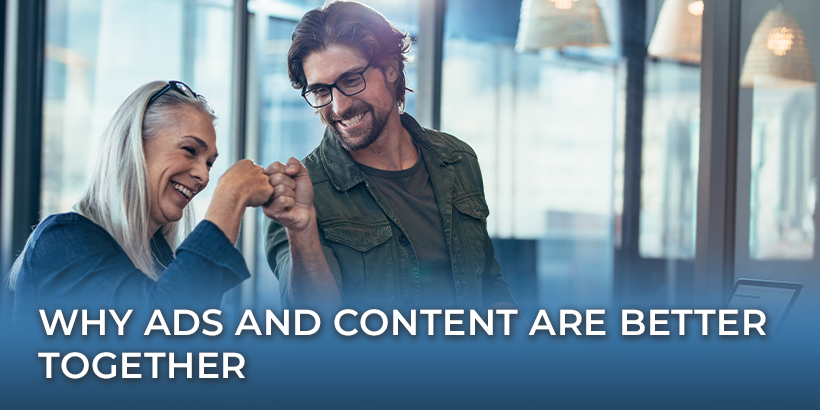 Why Ads and Content Are Better Together
