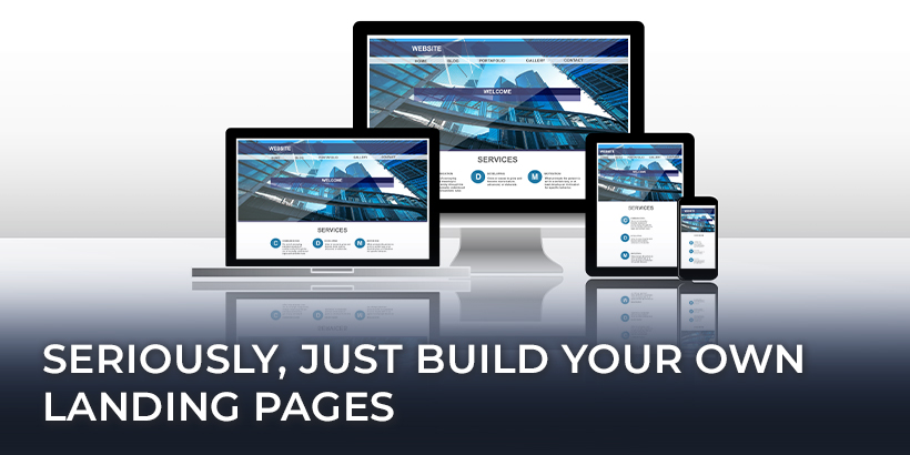 Seriously, Just Build Your Own Landing Pages