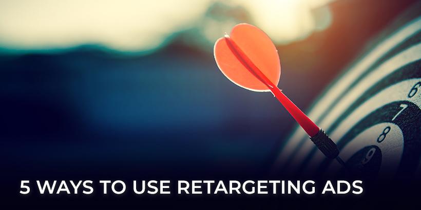 5 Ways to Use Retargeting Ads
